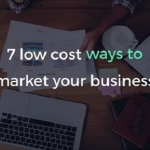 7 Low-Cost And Effective Ways To Promote Your Business