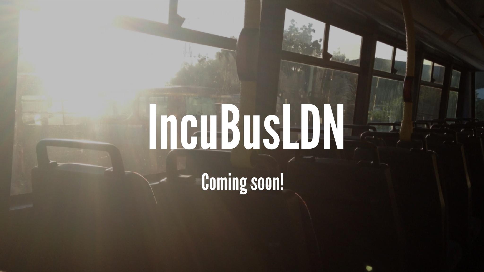 IncuBusLDN Coming Soon