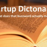 Startup Dictionary aka what does that buzzword actually mean? A-E