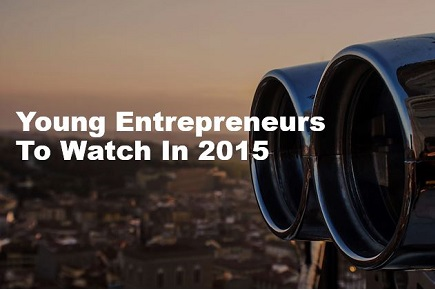 Young entrepreneurs to watch in 2015